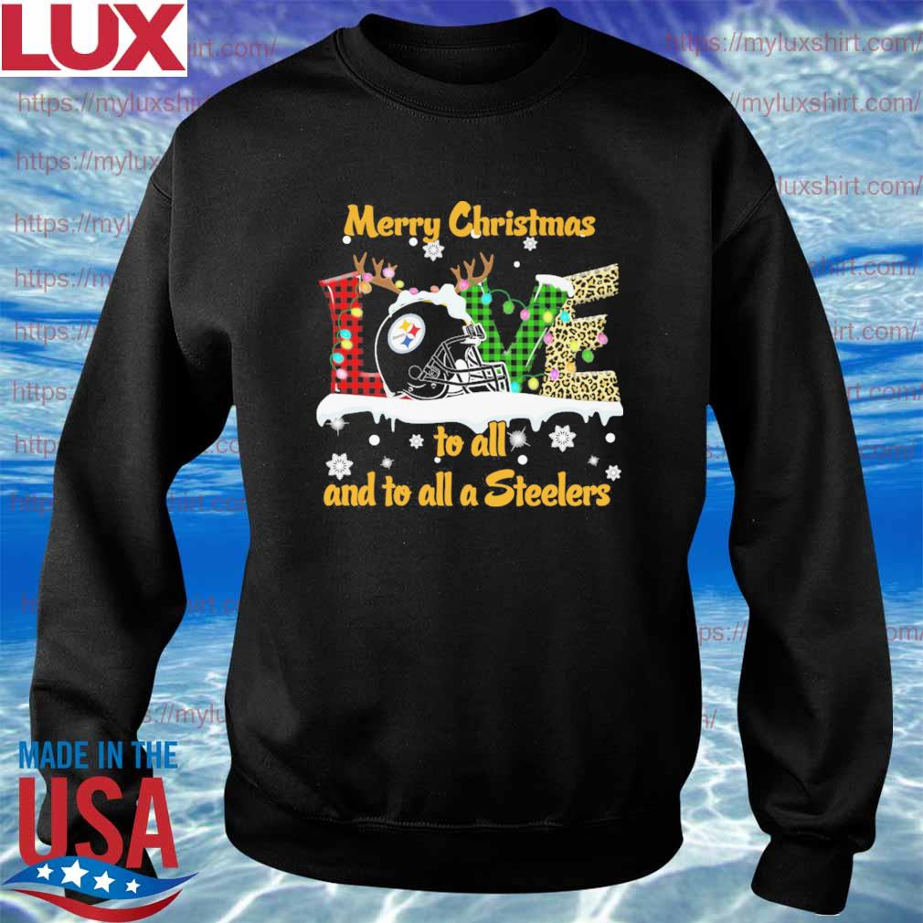 Love Merry christmas to all and to all a Pittsburgh Steelers s Sweatshirt