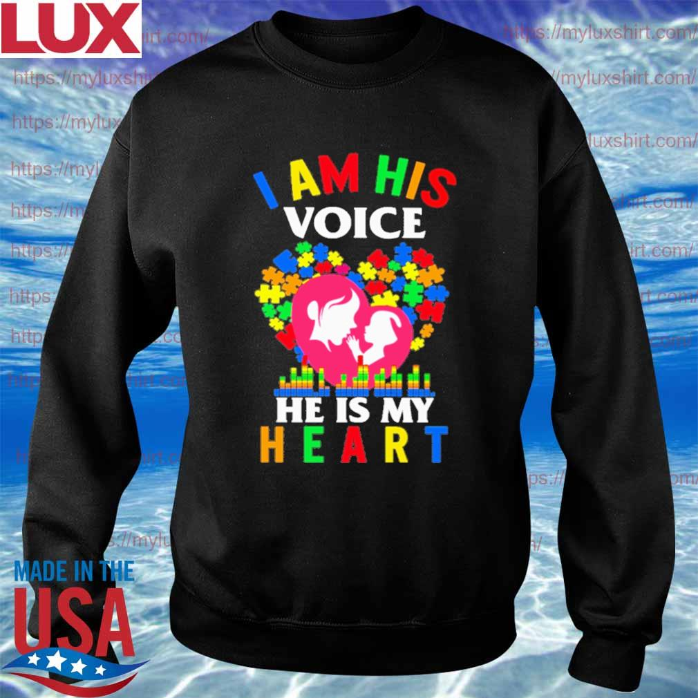 Mom I am his voice he is My heart Autism s Sweatshirt