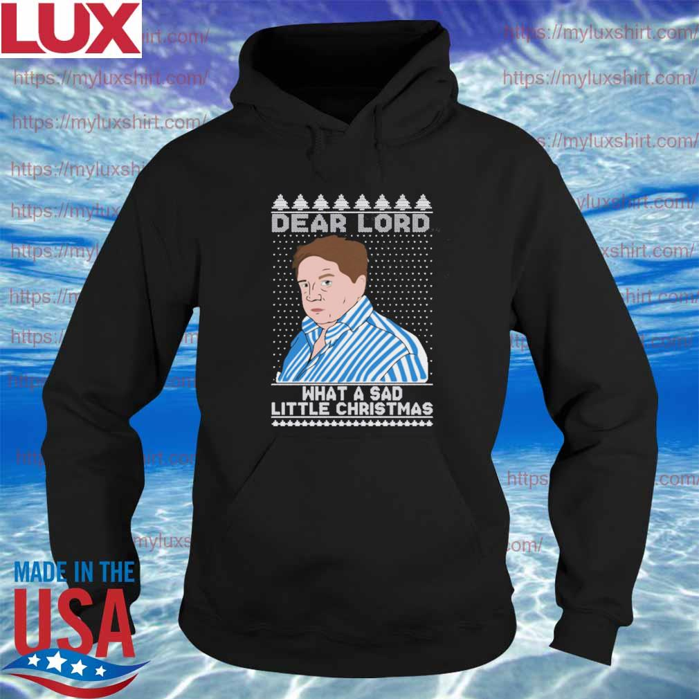 Official Dear Lord What A Sad Little Christmas T-Shirt Hoodie