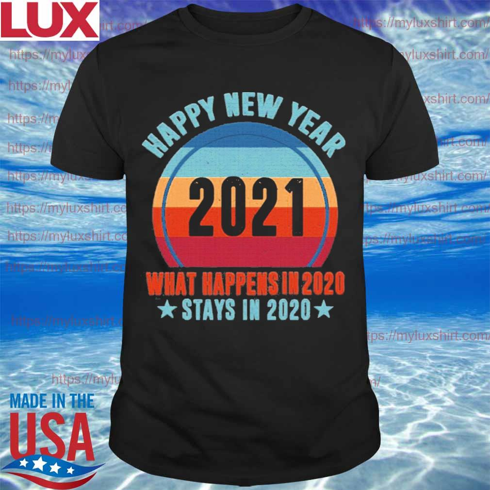 Happy New Year 2021 What Happens In 2020 Stays In 2020 retro shirt