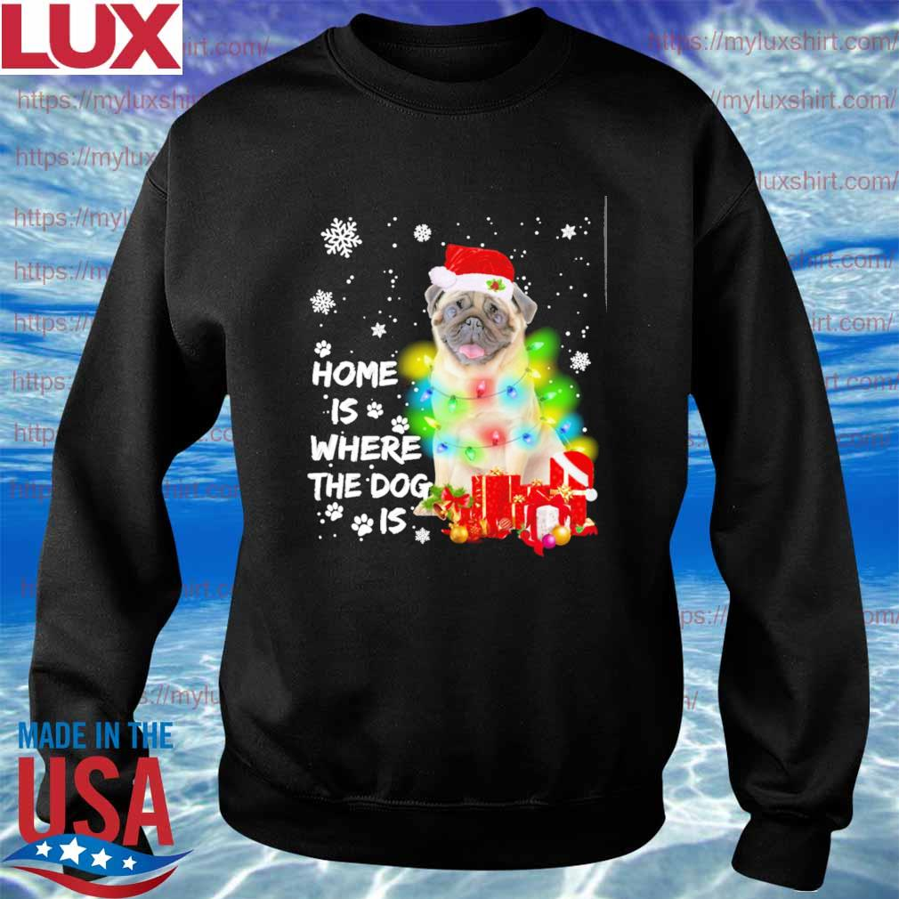 Pug Santa home is where the Dog is Merry Christmas sweats Sweatshirt
